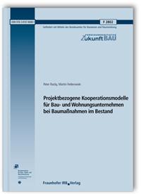 Forschungsbericht: Projektbezogene Kooperationsmodelle für Bau- und Wohnungsunternehmen bei Baumaßnahmen im Bestand. Abschlussbericht