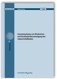 Forschungsbericht: Zusammenhang von Rissbreiten und Rissflankenbruchneigung bei Industriefußböden
