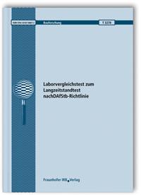 Forschungsbericht: Laborvergleichstest zum Langzeitstandtest nach DAfStb-Richtlinie. Abschlussbericht