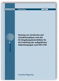 Forschungsbericht: Nutzung von Lärmkarten und Lärmaktionsplänen nach der EU-Umgebungslärmrichtlinie für die Ermittlung des maßgeblichen Außenlärmpegels nach DIN 4109
