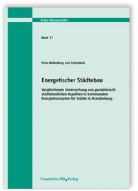 Forschungsbericht: Energetischer Städtebau. Vergleichende Untersuchung von gestalterisch-städtebaulichen Aspekten in kommunalen Energiekonzepten für Städte in Brandenburg