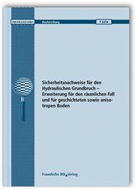 Forschungsbericht: Sicherheitsnachweise für den Hydraulischen Grundbruch - Erweiterung für den räumlichen Fall und für geschichteten sowie anisotropen Boden. Abschlussbericht