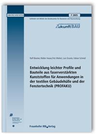 Forschungsbericht: Entwicklung leichter Profile und Bauteile aus faserverstärkten Kunststoffen für Anwendungen in der textilen Gebäudehülle und der Fenstertechnik. (PROFAKU). Abschlussbericht