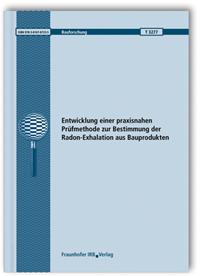 Forschungsbericht: Entwicklung einer praxisnahen Prüfmethode zur Bestimmung der Radon-Exhalation aus Bauprodukten
