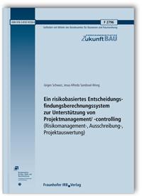 Forschungsbericht: Ein risikobasiertes Entscheidungsfindungsberechnungssystem zur Unterstützung von Projektmanagement/-controlling (Risikomanagement-, Ausschreibung-, Projektauswertung). Abschlussbericht