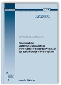 Forschungsbericht: Kontinuierliche Verformungsüberwachung weitgespannter Hallentragwerke auf der Basis digitaler Bildverarbeitung. Abschlussbericht