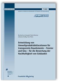 Forschungsbericht: Entwicklung von Umweltproduktdeklarationen für transparente Bauelemente - Fenster und Glas - für die Bewertung der Nachhaltigkeit von Gebäuden. Abschlussbericht