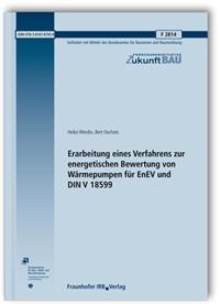 Forschungsbericht: Erarbeitung eines Verfahrens zur energetischen Bewertung von Wärmepumpen für EnEV und DIN V 18599. Abschlussbericht