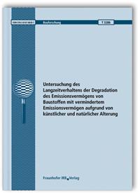 Forschungsbericht: Untersuchung des Langzeitverhaltens der Degradation des Emissionsvermögens von Baustoffen mit vermindertem Emissionsvermögen aufgrund von künstlicher und natürlicher Alterung. Abschlussbericht