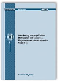 Forschungsbericht: Verankerung von aufgeklebten Stahllaschen im Bereich von Biegemomenten mit wechselnden Vorzeichen