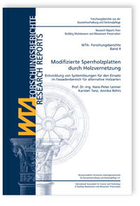 Forschungsbericht: Modifizierte Sperrholzplatten durch Holzvernetzung. Entwicklung von Systemlösungen für den Einsatz im Fassadenbereich für alternative Holzarten