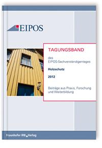 Buch: Tagungsband der EIPOS-Sachverständigentage Holzschutz 2012