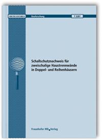 Forschungsbericht: Schallschutznachweis für zweischalige Haustrennwände in Doppel- und Reihenhäusern. Abschlussbericht