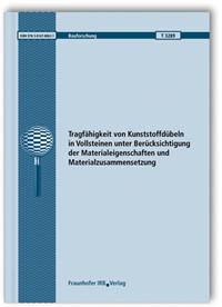 Forschungsbericht: Tragfähigkeit von Kunststoffdübeln in Vollsteinen unter Berücksichtigung der Materialeigenschaften und Materialzusammensetzung