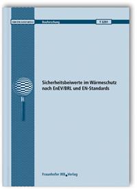 Forschungsbericht: Sicherheitsbeiwerte im Wärmeschutz nach EnEV/BRL und EN-Standards