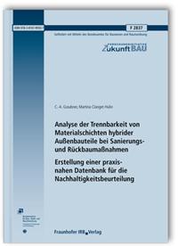 Forschungsbericht: Analyse der Trennbarkeit von Materialschichten hybrider Außenbauteile bei Sanierungs- und Rückbaumaßnahmen. Erstellung einer praxisnahen Datenbank für die Nachhaltigkeitsbeurteilung. Abschlussbericht
