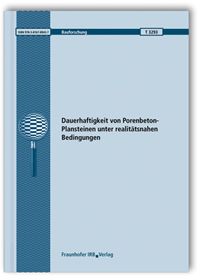 Forschungsbericht: Dauerhaftigkeit von Porenbeton-Plansteinen unter realitätsnahen Bedingungen. Abschlussbericht