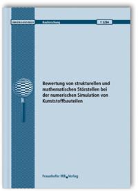 Forschungsbericht: Bewertung von strukturellen und mathematischen Störstellen bei der numerischen Simulation von Kunststoffbauteilen. Abschlussbericht