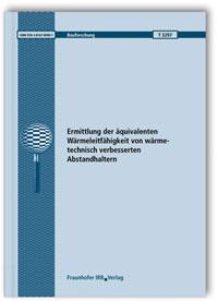 Forschungsbericht: Ermittlung der äquivalenten Wärmeleitfähigkeit von wärmetechnisch verbesserten Abstandhaltern. Abschlussbericht