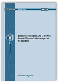 Forschungsbericht: Langzeitbeständigkeit und Sicherheit Harnstoffharz-verklebter tragender Holzbauteile. Abschlussbericht