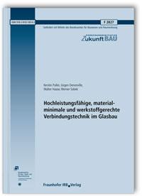 Forschungsbericht: Hochleistungsfähige, materialminimale und werkstoffgerechte Verbindungstechnik im Glasbau. Abschlussbericht