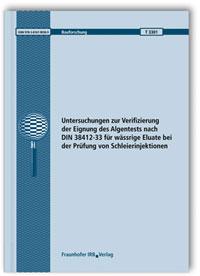 Forschungsbericht: Untersuchungen zur Verifizierung der Eignung des Algentests nach DIN 38412-33 für wässrige Eluate bei der Prüfung von Schleierinjektionen