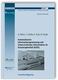 Forschungsbericht: Automatisierte Informationsgewinnung und Schutz kritischer Infrastruktur im Katastrophenfall (AISIS). Abschlussbericht