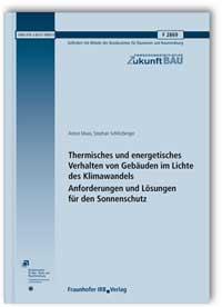 Forschungsbericht: Thermisches und energetisches Verhalten von Gebäuden im Lichte des Klimawandels. Anforderungen und Lösungen für den Sonnenschutz. Abschlussbericht