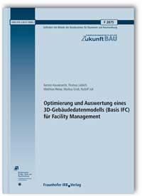 Forschungsbericht: Optimierung und Auswertung eines 3D-Gebäudedatenmodells (Basis IFC) für Facility Management