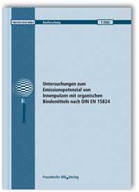 Forschungsbericht: Untersuchungen zum Emissionspotenzial von Innenputzen mit organischen Bindemitteln nach DIN EN 15824