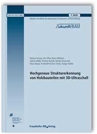 Forschungsbericht: Hochgenaue Strukturerkennung von Holzbauteilen mit 3D-Ultraschall. Abschlussbericht