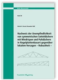 Forschungsbericht: Nachweis der Unempfindlichkeit von symmetrischen Satteldächern mit Windrispen und Pultdächern in Nagelplattenbauart gegenüber lokalem Versagen. Robustheit