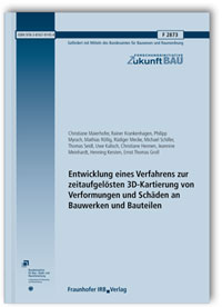 Forschungsbericht: Entwicklung eines Verfahrens zur zeitaufgelösten 3D-Kartierung von Verformungen und Schäden an Bauwerken und Bauteilen. Abschlussbericht