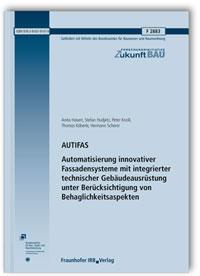 Forschungsbericht: AUTIFAS. Automatisierung innovativer Fassadensysteme mit integrierter technischer Gebäudeausrüstung unter Berücksichtigung von Behaglichkeitsaspekten. Abschlussbericht