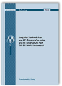 Forschungsbericht: Langzeit-Kriechverhalten von XPS Dämmstoffen unter Druckbeanspruchung nach DIN EN 1606 - Rundversuch. Abschlussbericht