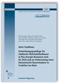 Forschungsbericht: Aktiv-Stadthaus. Entwicklungsgrundlage für städtische Mehrfamilienhäuser in Plus-Energie-Bauweise nach EU 2020 und zur Vorbereitung eines Demonstrativ-Bauvorhabens in Frankfurt am Main. Abschlussbericht