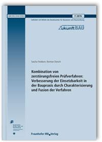 Forschungsbericht: Kombination von zerstörungsfreien Prüfverfahren: Verbesserung der Einsetzbarkeit in der Baupraxis durch Charakterisierung und Fusion der Verfahren. Abschlussbericht