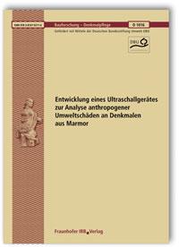 Forschungsbericht: Entwicklung eines Ultraschallgerätes zur Analyse anthropogener Umweltschäden an Denkmalen aus Marmor. Abschlussbericht