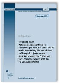 Forschungsbericht: Erstellung einer Dokumentationsrichtlinie für Berechnungen nach der DIN V 18599 sowie Anwendung dieser Richtlinie auf Beispielprojekte - unter Berücksichtigung der Prüfbarkeit von Energieausweisen nach der EU Gebäuderichtlinie. Abschlussbericht