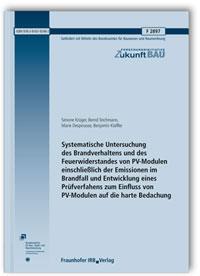 Forschungsbericht: Systematische Untersuchung des Brandverhaltens und des Feuerwiderstandes von PV-Modulen einschließlich der Emissionen im Brandfall und Entwicklung eines Prüfverfahrens zum Einfluss von PV-Modulen auf die harte Bedachung. Abschlussbericht