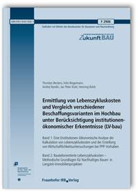 Forschungsbericht: Ermittlung von Lebenszykluskosten und Vergleich verschiedener Beschaffungsvarianten im Hochbau unter Berücksichtigung institutionenökonomischer Erkenntnisse (LV-bau). Abschlussbericht