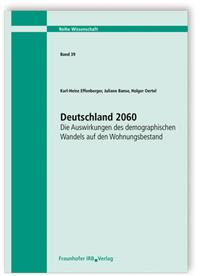 Forschungsbericht: Deutschland 2060. Die Auswirkungen des demographischen Wandels auf den Wohnungsbestand