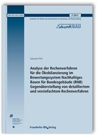 Forschungsbericht: Analyse der Rechenverfahren für die Ökobilanzierung im Bewertungssystem Nachhaltiges Bauen für Bundesgebäude (BNB). Gegenüberstellung von detailliertem und vereinfachtem Rechenverfahren. Abschlussbericht