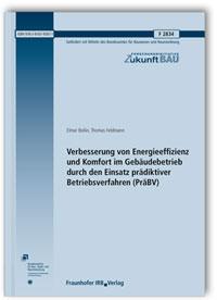 Forschungsbericht: Verbesserung von Energieeffizienz und Komfort im Gebäudebetrieb durch den Einsatz prädiktiver Betriebsverfahren (PräBV). Abschlussbericht