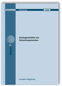 Forschungsbericht: Auslaugverhalten von Zementsuspensionen. Abschlussbericht