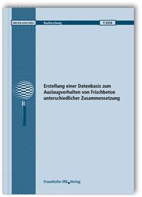 Forschungsbericht: Erstellung einer Datenbasis zum Auslaugverhalten von Frischbeton unterschiedlicher Zusammensetzung. Abschlussbericht