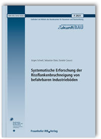 Forschungsbericht: Systematische Erforschung der Rissflankenbruchneigung von befahrbaren Industrieböden. Abschlussbericht