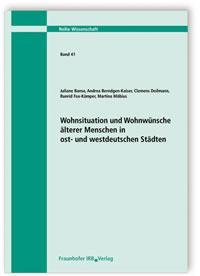 Forschungsbericht: Wohnsituation und Wohnwünsche älterer Menschen in ost- und westdeutschen Städten