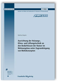 Forschungsbericht: Ausrichtung der Heizungs-, Klima- und Lüftungstechnik an den Bedürfnissen der Nutzer im Wohnungsbau unter Zugrundelegung von Wohnkonzepten. Abschlussbericht