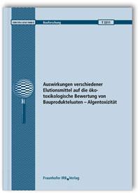 Forschungsbericht: Auswirkungen verschiedener Elutionsmittel auf die ökotoxikologische Bewertung von Bauprodukteluaten - Algentoxizität. Abschlussbericht